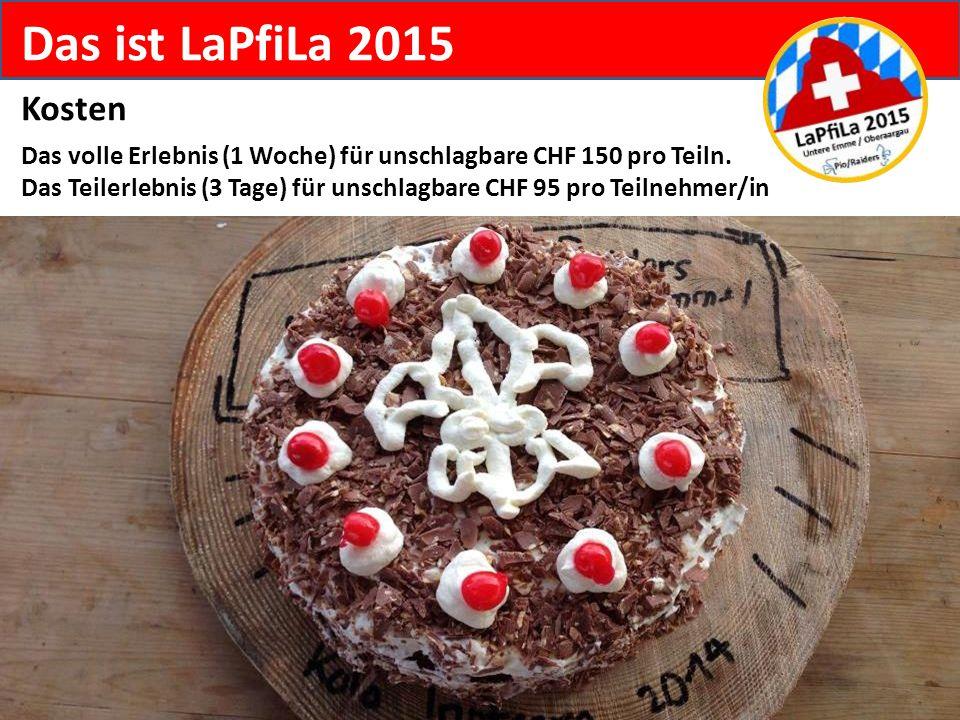 Das ist LaPfiLa 2015 Kosten Das volle Erlebnis (1 Woche) für unschlagbare CHF 150 pro Teiln. Das Teilerlebnis (3 Tage) für unschlagbare CHF 95 pro Tei
