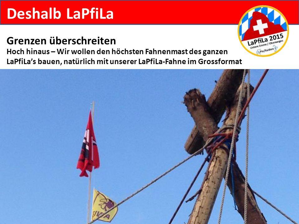 Deshalb LaPfiLa Grenzen überschreiten Hoch hinaus – Wir wollen den höchsten Fahnenmast des ganzen LaPfiLa's bauen, natürlich mit unserer LaPfiLa-Fahne