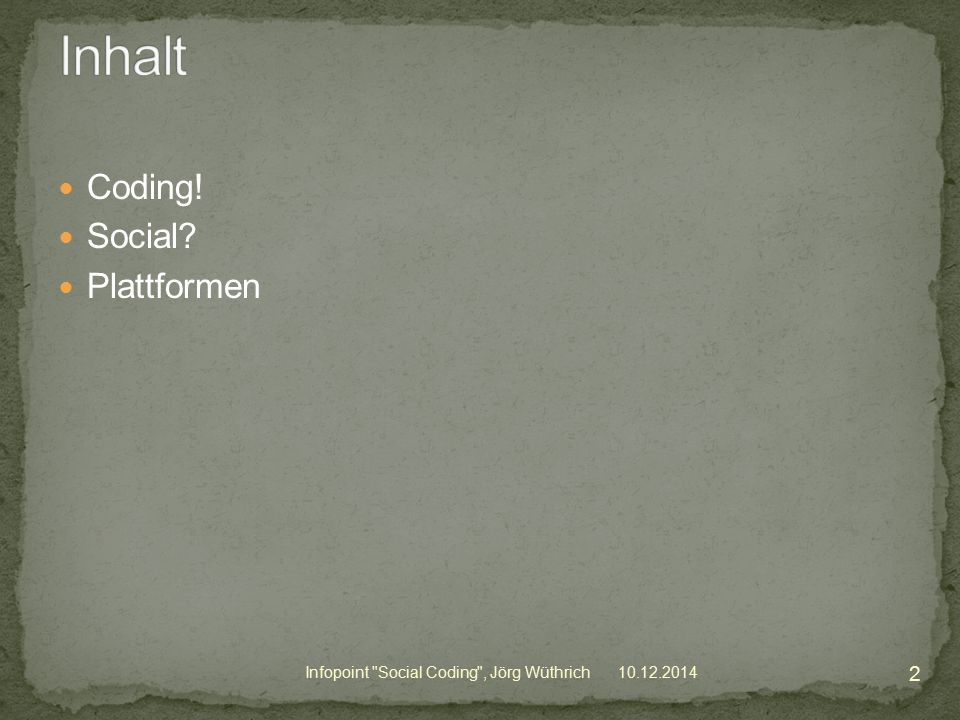 Coding! Social Plattformen 10.12.2014Infopoint Social Coding , Jörg Wüthrich 2