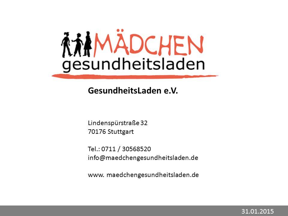 31.01.2015 Lindenspürstraße 32 70176 Stuttgart Tel.: 0711 / 30568520 info@maedchengesundheitsladen.de www.