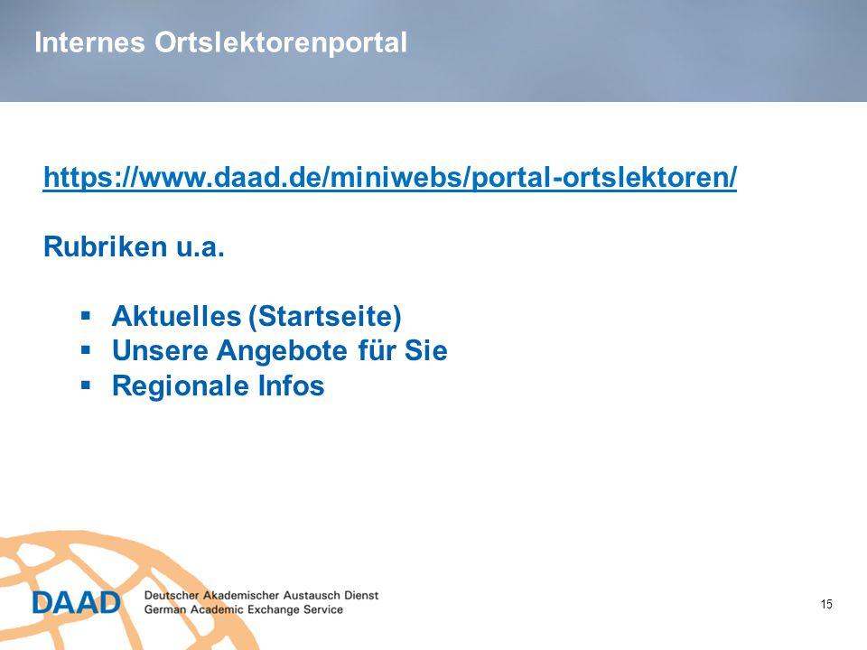 Internes Ortslektorenportal 15 https://www.daad.de/miniwebs/portal-ortslektoren/ Rubriken u.a.  Aktuelles (Startseite)  Unsere Angebote für Sie  Re