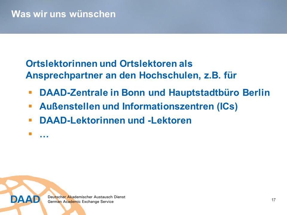 Was wir uns wünschen 17 Ortslektorinnen und Ortslektoren als Ansprechpartner an den Hochschulen, z.B. für  DAAD-Zentrale in Bonn und Hauptstadtbüro B