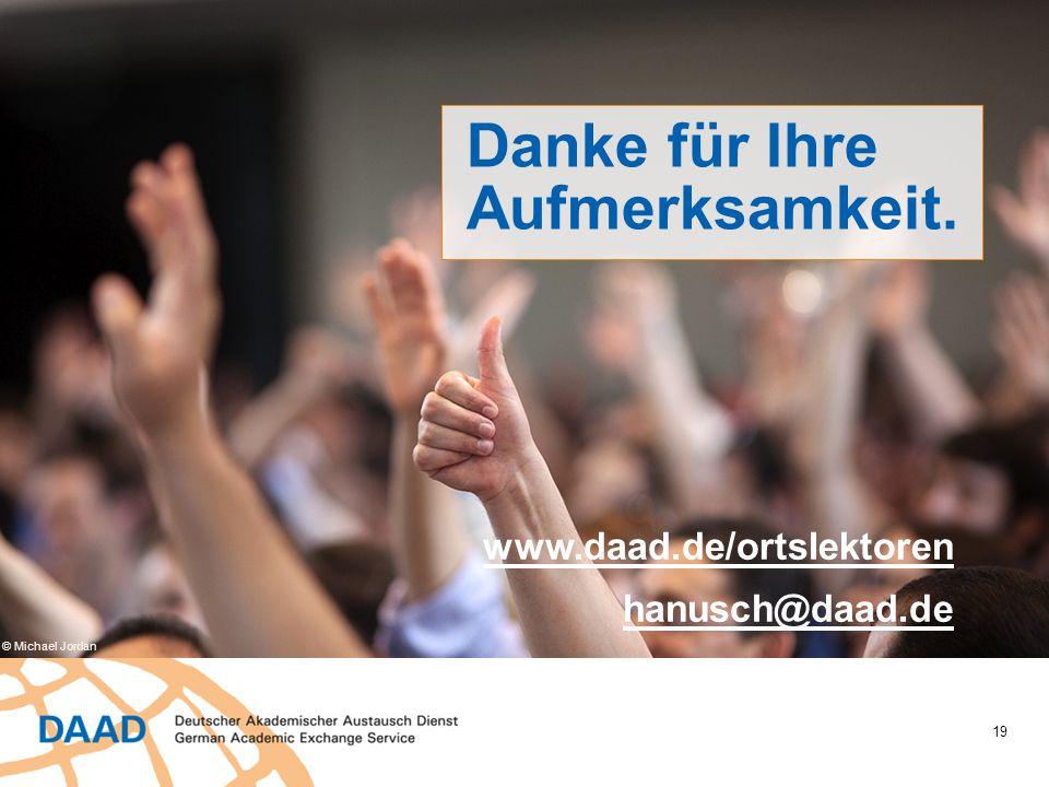19 Danke für Ihre Aufmerksamkeit. www.daad.de/ortslektoren hanusch@daad.de © Michael Jordan