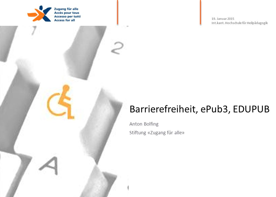 Barrierefreiheit, ePub3, EDUPUB Anton Bolfing Stiftung «Zugang für alle» 19. Januar 2015 Int.kant. Hochschule für Heilpädagogik
