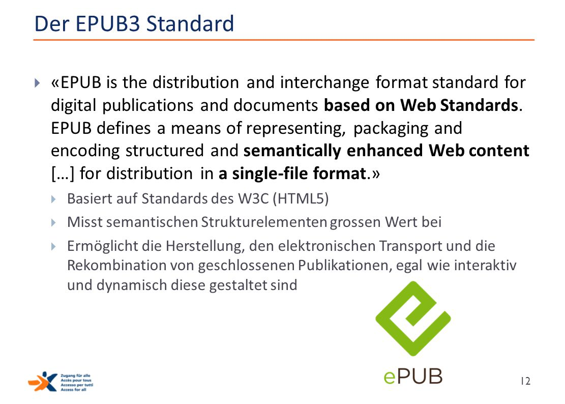 Der EPUB3 Standard  «EPUB is the distribution and interchange format standard for digital publications and documents based on Web Standards. EPUB def