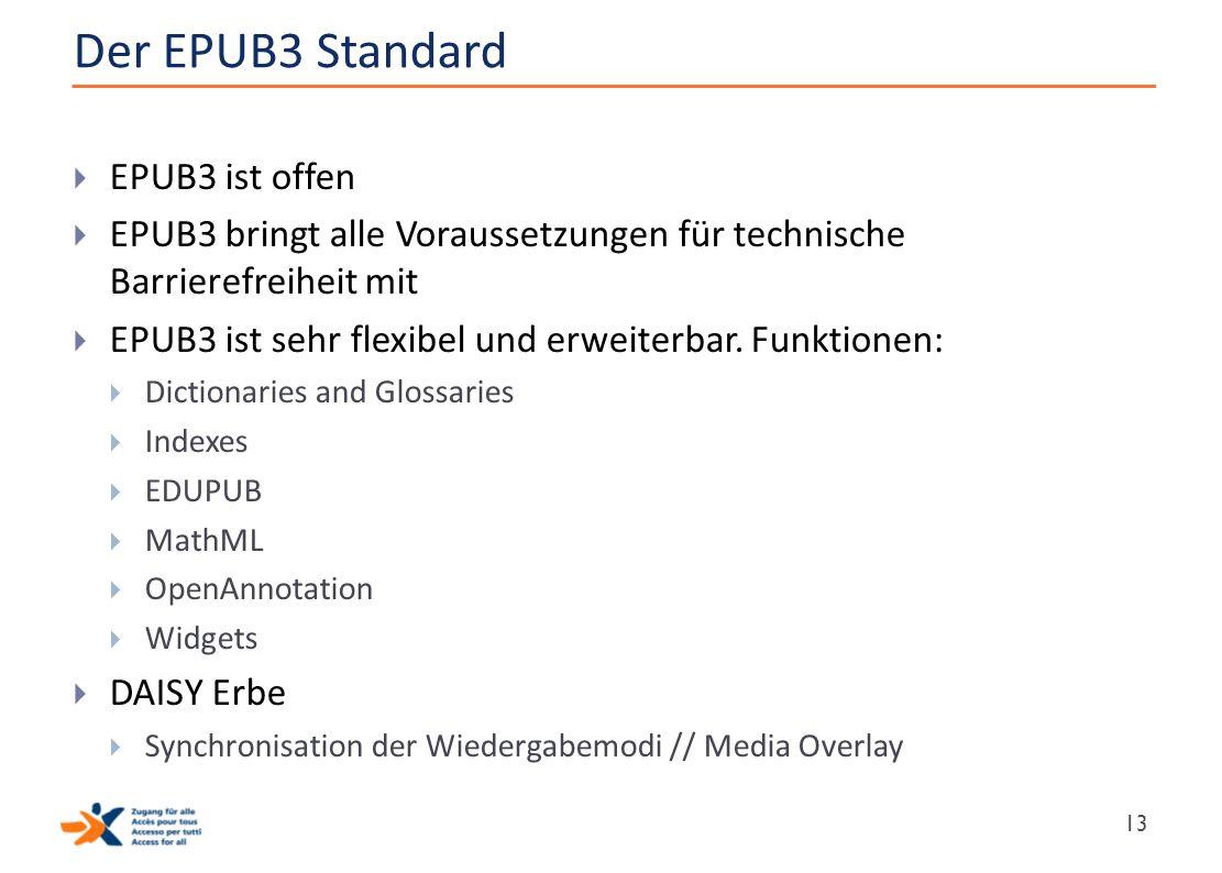 Der EPUB3 Standard  EPUB3 ist offen  EPUB3 bringt alle Voraussetzungen für technische Barrierefreiheit mit  EPUB3 ist sehr flexibel und erweiterbar