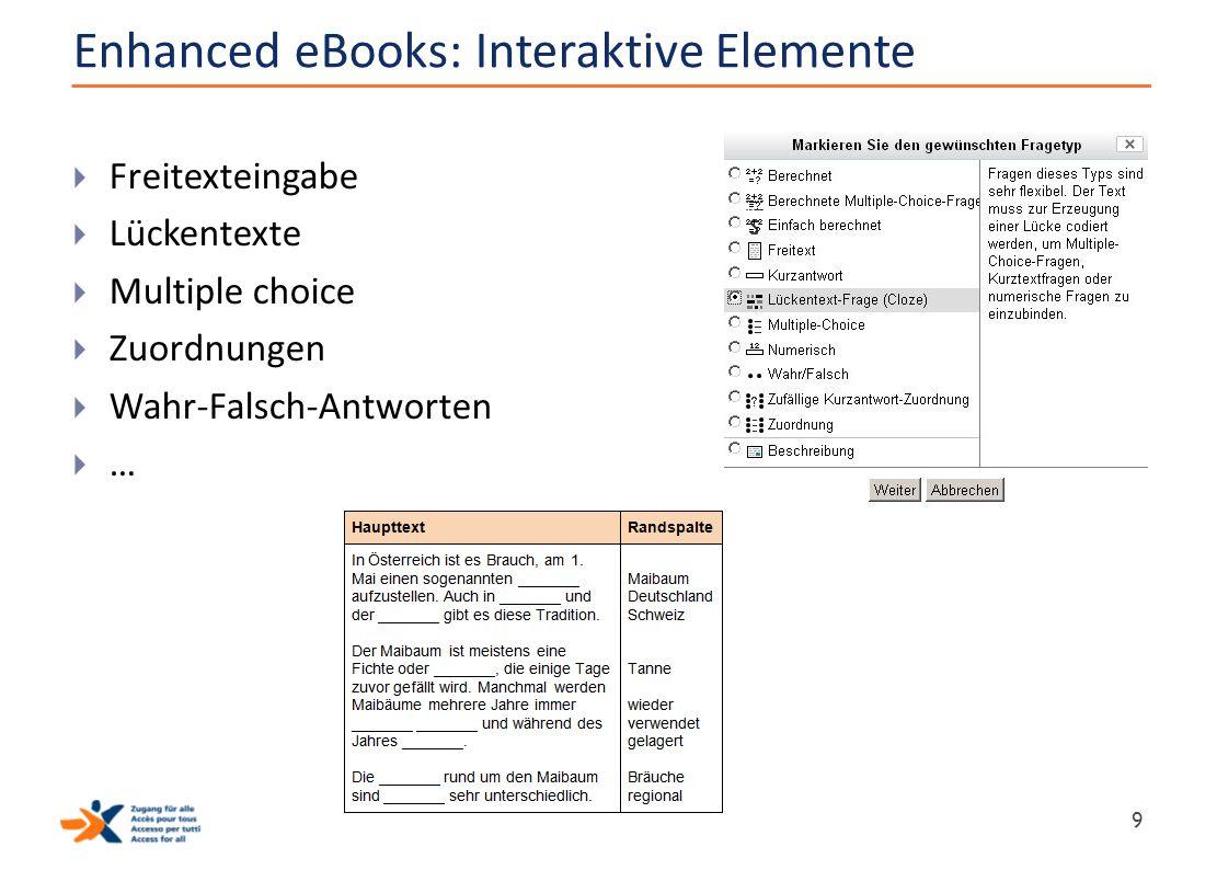 Enhanced eBooks: Interaktive Elemente  Freitexteingabe  Lückentexte  Multiple choice  Zuordnungen  Wahr-Falsch-Antworten  … 9