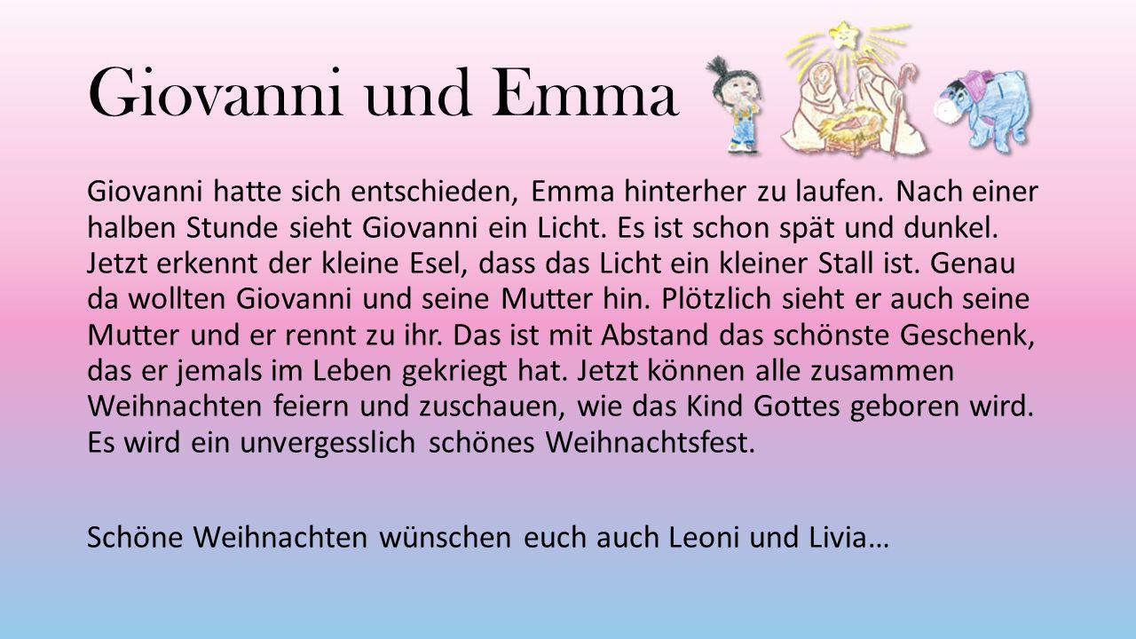 Giovanni und Emma Giovanni hatte sich entschieden, Emma hinterher zu laufen. Nach einer halben Stunde sieht Giovanni ein Licht. Es ist schon spät und