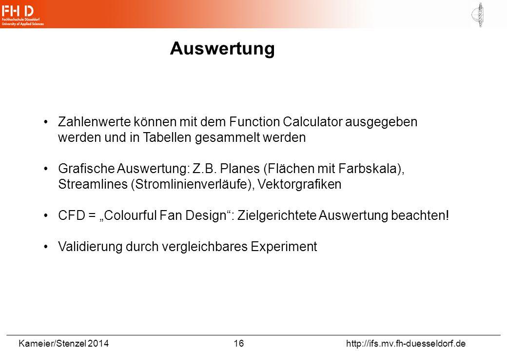 Kameier/Stenzel 2014 16 http://ifs.mv.fh-duesseldorf.de Auswertung Zahlenwerte können mit dem Function Calculator ausgegeben werden und in Tabellen gesammelt werden Grafische Auswertung: Z.B.