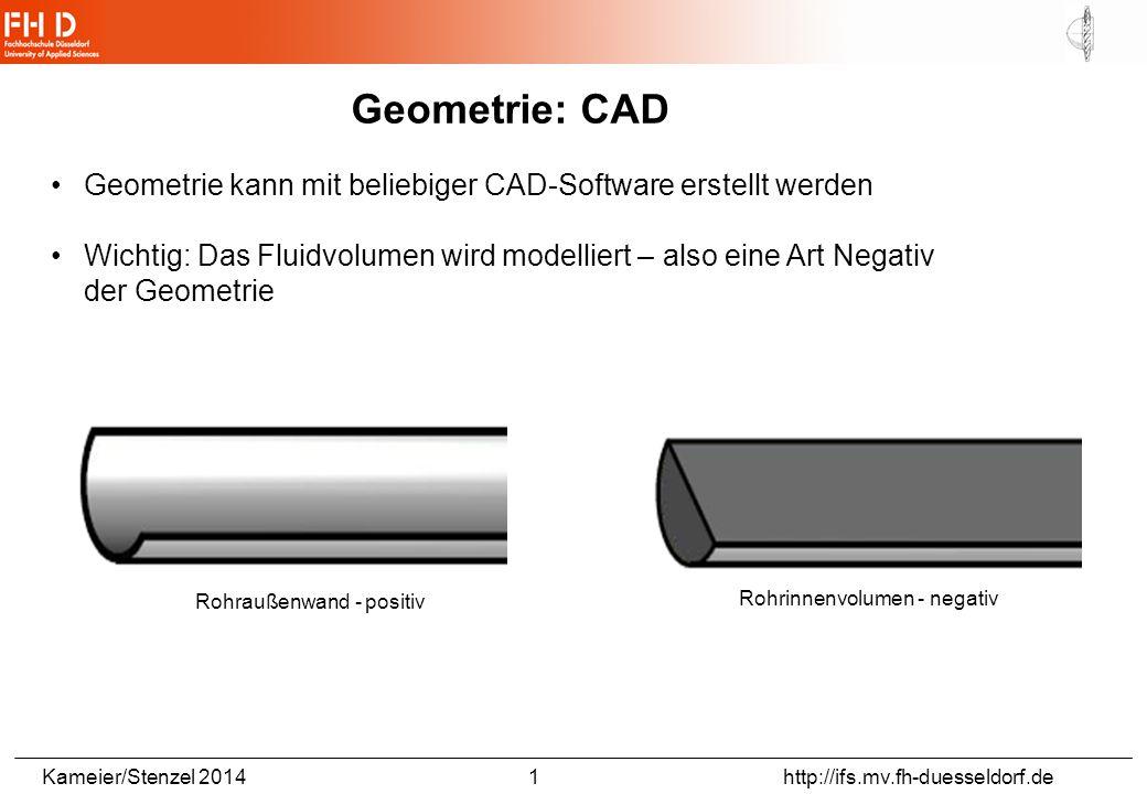 Kameier/Stenzel 2014 1 http://ifs.mv.fh-duesseldorf.de Geometrie: CAD Geometrie kann mit beliebiger CAD-Software erstellt werden Wichtig: Das Fluidvolumen wird modelliert – also eine Art Negativ der Geometrie Rohraußenwand - positiv Rohrinnenvolumen - negativ