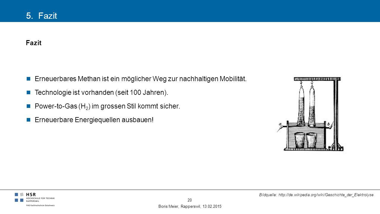 5. Fazit Boris Meier, Rapperswil, 13.02.2015 20 Fazit Erneuerbares Methan ist ein möglicher Weg zur nachhaltigen Mobilität. Technologie ist vorhanden
