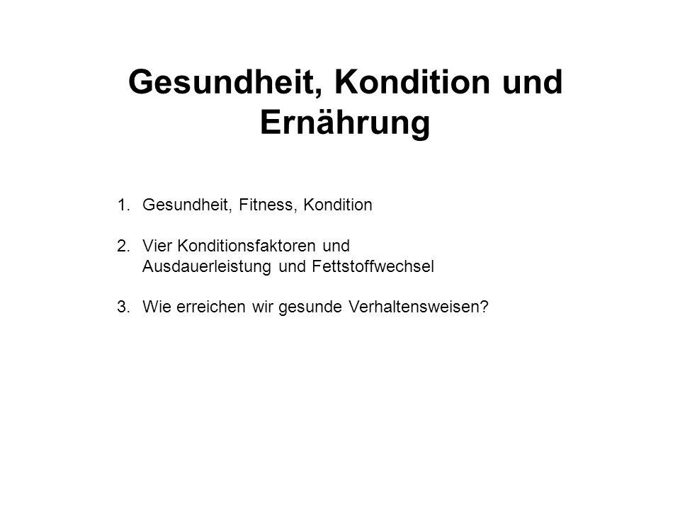 Gesundheit, Kondition und Ernährung 1.Gesundheit, Fitness, Kondition 2.Vier Konditionsfaktoren und Ausdauerleistung und Fettstoffwechsel 3.Wie erreichen wir gesunde Verhaltensweisen?