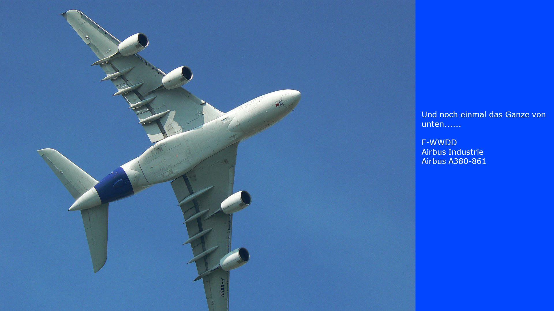 Und noch einmal das Ganze von unten...... F-WWDD Airbus Industrie Airbus A380-861