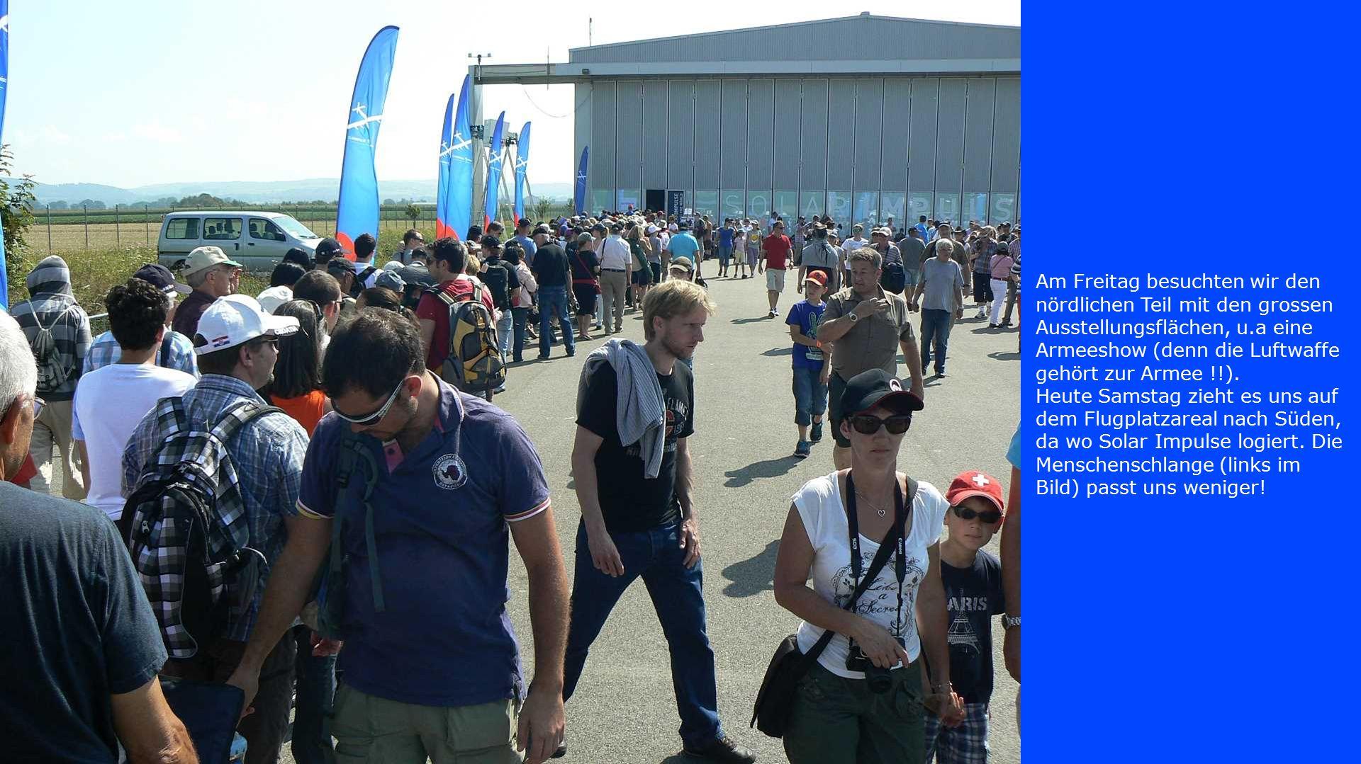 Am Freitag besuchten wir den nördlichen Teil mit den grossen Ausstellungsflächen, u.a eine Armeeshow (denn die Luftwaffe gehört zur Armee !!).