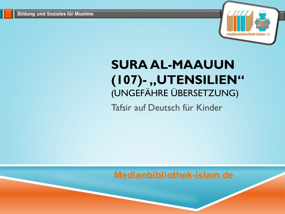 """SURA AL-MAAUUN (107)- """"UTENSILIEN (UNGEFÄHRE ÜBERSETZUNG) Tafsir auf Deutsch für Kinder Medienbibliothek-islam.de"""
