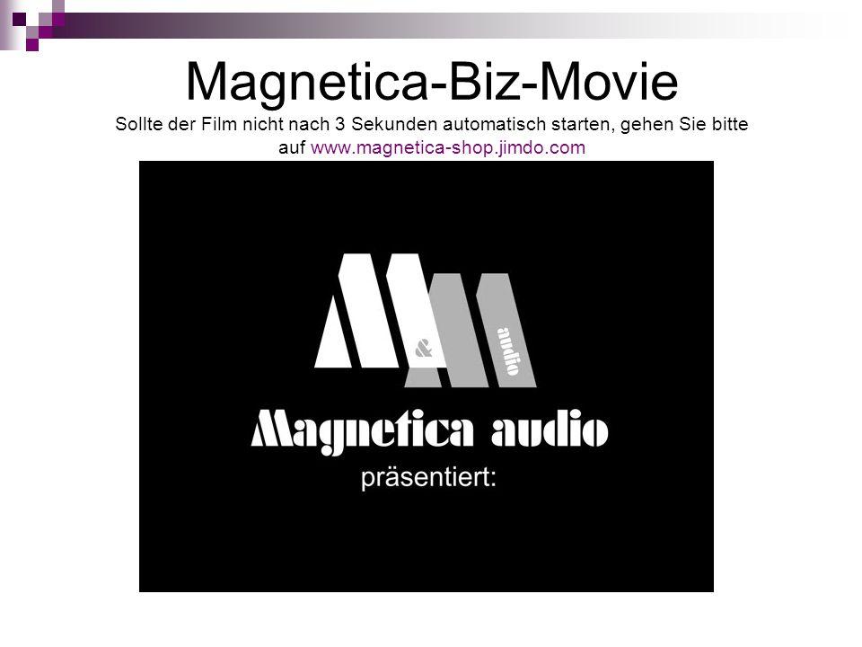 Magnetica-Biz-Movie Sollte der Film nicht nach 3 Sekunden automatisch starten, gehen Sie bitte auf www.magnetica-shop.jimdo.com