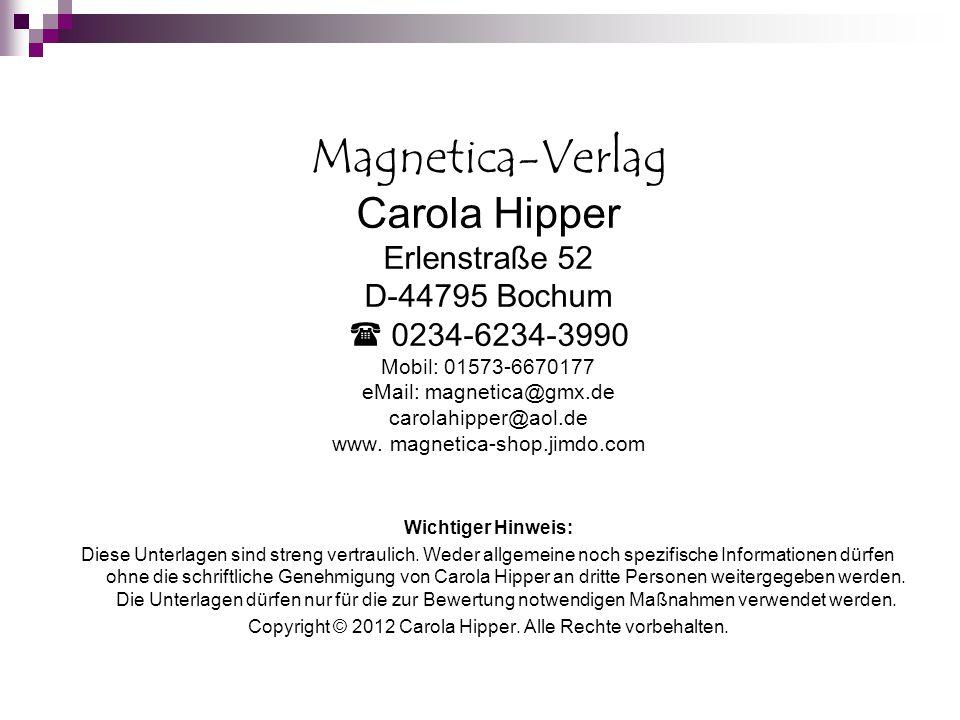 Magnetica-Verlag Carola Hipper Erlenstraße 52 D-44795 Bochum  0234-6234-3990 Mobil: 01573-6670177 eMail: magnetica@gmx.de carolahipper@aol.de www. ma