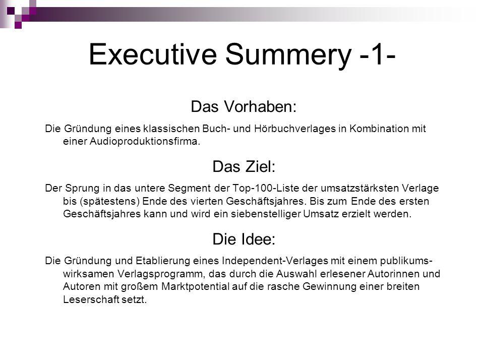 Executive Summery -1- Das Vorhaben: Die Gründung eines klassischen Buch- und Hörbuchverlages in Kombination mit einer Audioproduktionsfirma. Das Ziel: