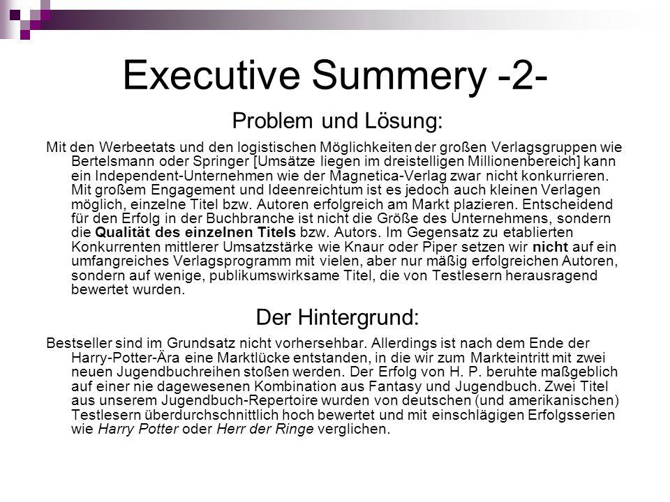 Executive Summery -2- Problem und Lösung: Mit den Werbeetats und den logistischen Möglichkeiten der großen Verlagsgruppen wie Bertelsmann oder Springe