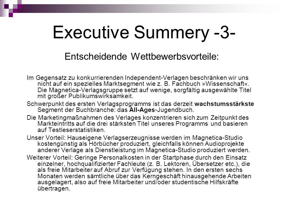 Executive Summery -3- Entscheidende Wettbewerbsvorteile: Im Gegensatz zu konkurrierenden Independent-Verlagen beschränken wir uns nicht auf ein spezie
