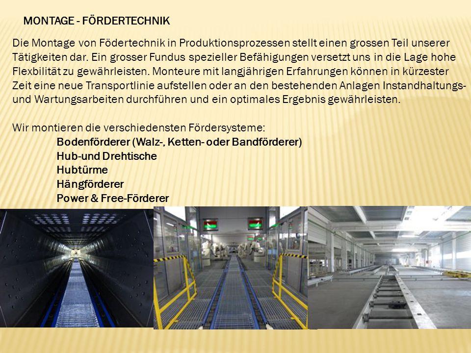 MONTAGE - FÖRDERTECHNIK Die Montage von Födertechnik in Produktionsprozessen stellt einen grossen Teil unserer Tätigkeiten dar.