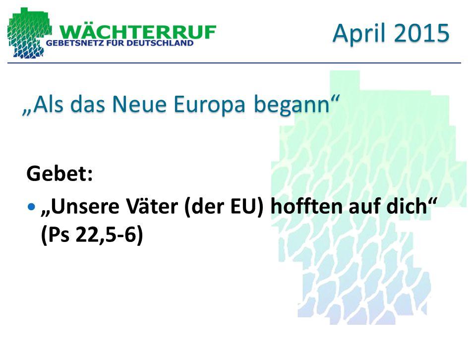 """""""Als das Neue Europa begann Gebet: """"Unsere Väter (der EU) hofften auf dich (Ps 22,5-6) April 2015"""