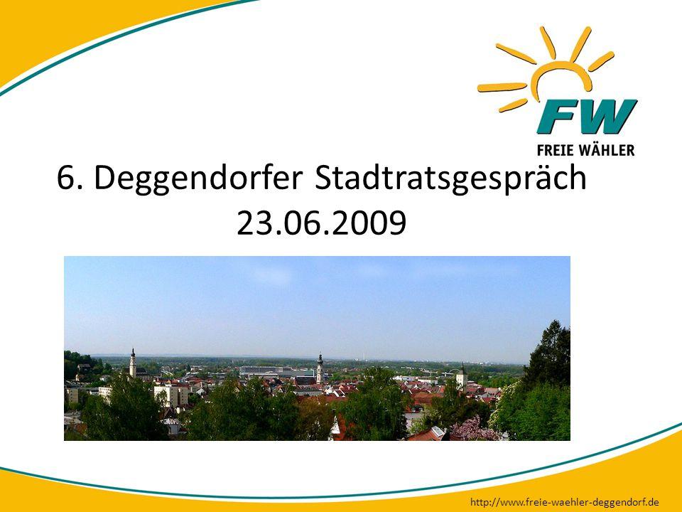 6. Deggendorfer Stadtratsgespräch 23.06.2009 http://www.freie-waehler-deggendorf.de