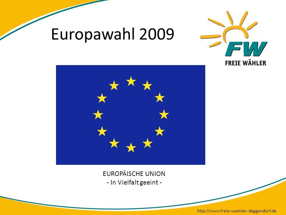 Europawahl 2009 EUROPÄISCHE UNION - In Vielfalt geeint - http://www.freie-waehler-deggendorf.de