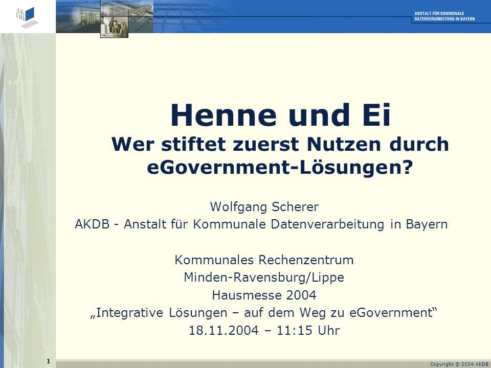 1 Copyright © 2004 AKDB Henne und Ei Wer stiftet zuerst Nutzen durch eGovernment-Lösungen.