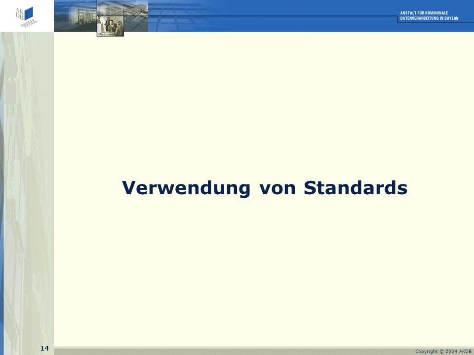 14 Copyright © 2004 AKDB Verwendung von Standards