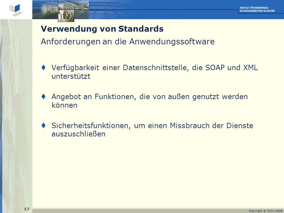 17 Copyright © 2004 AKDB Anforderungen an die Anwendungssoftware  Verfügbarkeit einer Datenschnittstelle, die SOAP und XML unterstützt  Angebot an Funktionen, die von außen genutzt werden können  Sicherheitsfunktionen, um einen Missbrauch der Dienste auszuschließen Verwendung von Standards