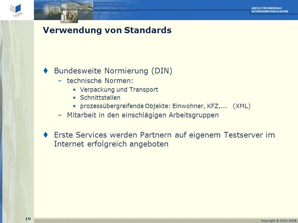 19 Copyright © 2004 AKDB  Bundesweite Normierung (DIN) –technische Normen: Verpackung und Transport Schnittstellen prozessübergreifende Objekte: Einwohner, KFZ,...