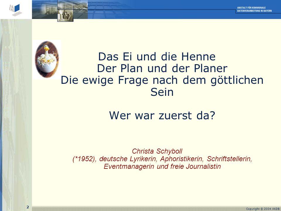 2 Copyright © 2004 AKDB Das Ei und die Henne Der Plan und der Planer Die ewige Frage nach dem göttlichen Sein Wer war zuerst da.