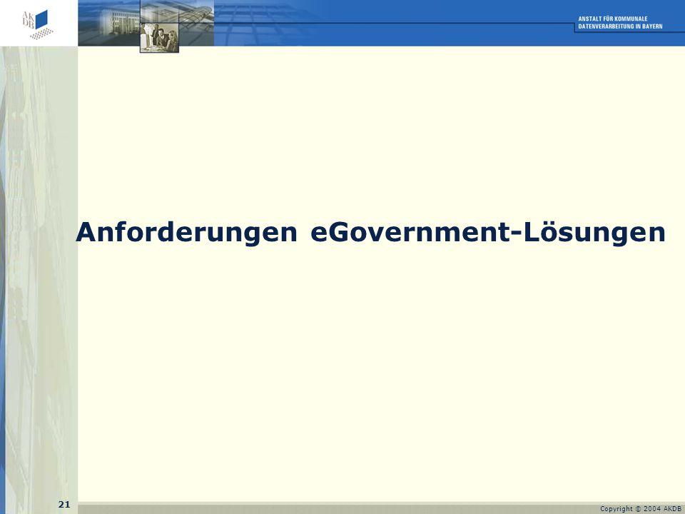21 Copyright © 2004 AKDB Anforderungen eGovernment-Lösungen