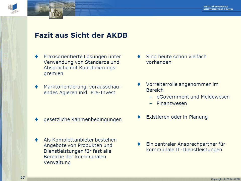 27 Copyright © 2004 AKDB Fazit aus Sicht der AKDB  Praxisorientierte Lösungen unter Verwendung von Standards und Absprache mit Koordinierungs- gremien  Marktorientierung, vorausschau- endes Agieren inkl.