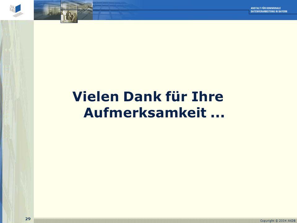 29 Copyright © 2004 AKDB Vielen Dank für Ihre Aufmerksamkeit...