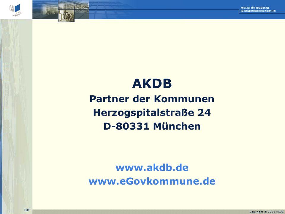 30 Copyright © 2004 AKDB AKDB Partner der Kommunen Herzogspitalstraße 24 D-80331 München www.akdb.de www.eGovkommune.de