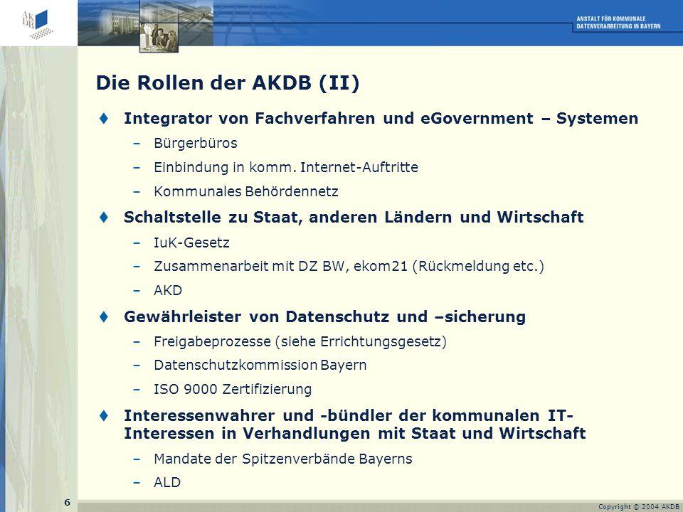 6 Copyright © 2004 AKDB Die Rollen der AKDB (II)  Integrator von Fachverfahren und eGovernment – Systemen –Bürgerbüros –Einbindung in komm.