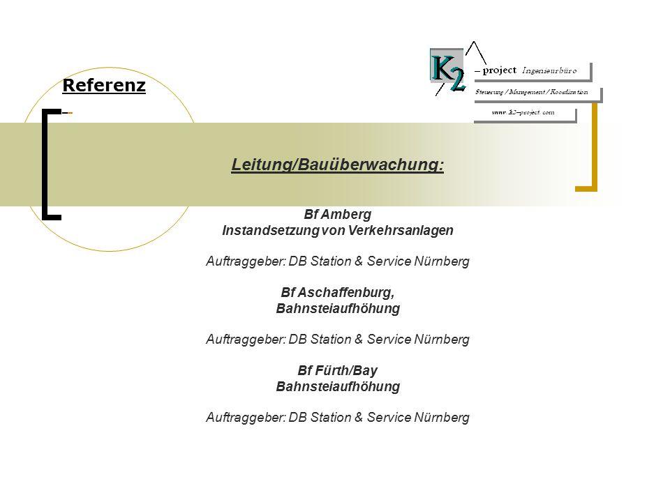 Referenz Bf Amberg Instandsetzung von Verkehrsanlagen Auftraggeber: DB Station & Service Nürnberg Bf Aschaffenburg, Bahnsteiaufhöhung Auftraggeber: DB Station & Service Nürnberg Bf Fürth/Bay Bahnsteiaufhöhung Auftraggeber: DB Station & Service Nürnberg Leitung/Bauüberwachung:
