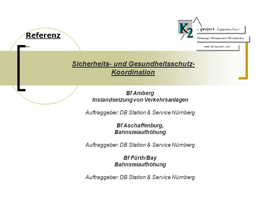 Referenz Bf Amberg Instandsetzung von Verkehrsanlagen Auftraggeber: DB Station & Service Nürnberg Bf Aschaffenburg, Bahnsteiaufhöhung Auftraggeber: DB Station & Service Nürnberg Bf Fürth/Bay Bahnsteiaufhöhung Auftraggeber: DB Station & Service Nürnberg Sicherheits- und Gesundheitsschutz- Koordination