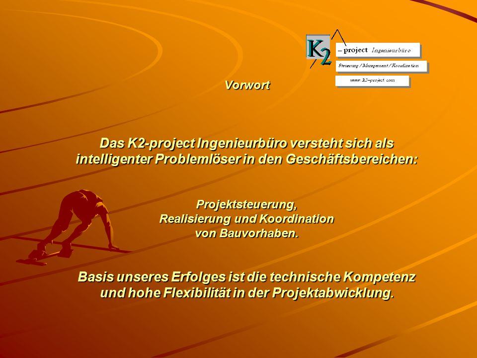 Vorwort Das K2-project Ingenieurbüro versteht sich als intelligenter Problemlöser in den Geschäftsbereichen: Projektsteuerung, Realisierung und Koordination von Bauvorhaben.