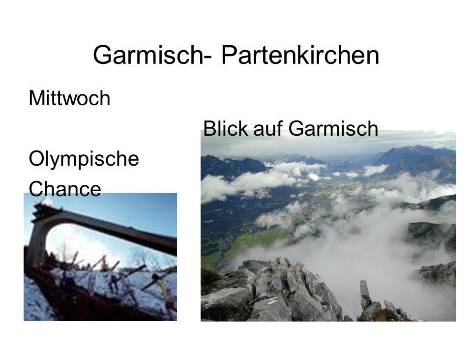 Garmisch- Partenkirchen Mittwoch Blick auf Garmisch Olympische Chance