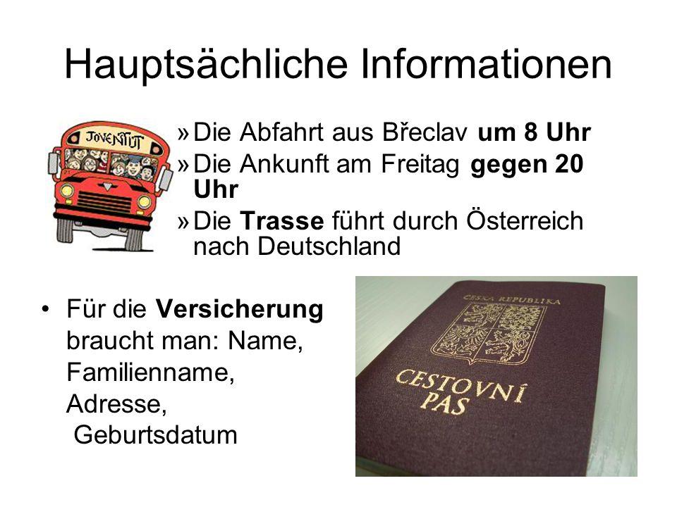 Hauptsächliche Informationen »Die Abfahrt aus Břeclav um 8 Uhr »Die Ankunft am Freitag gegen 20 Uhr »Die Trasse führt durch Österreich nach Deutschlan