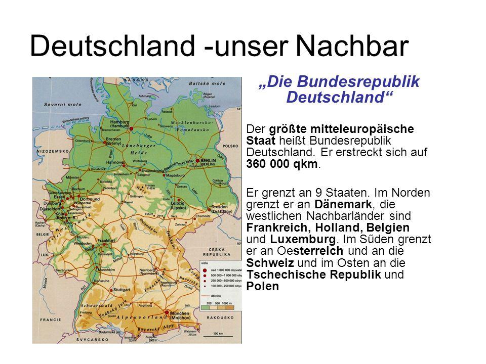 """Deutschland -unser Nachbar """"Die Bundesrepublik Deutschland"""" Der größte mitteleuropäische Staat heißt Bundesrepublik Deutschland. Er erstreckt sich auf"""