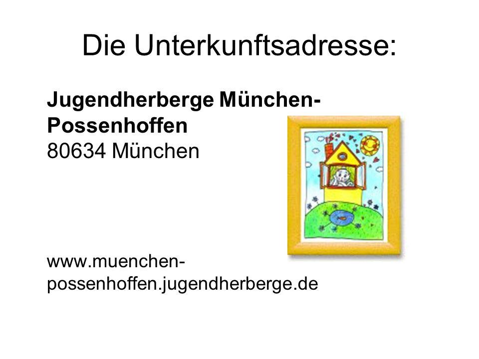 Die Unterkunftsadresse: Jugendherberge München- Possenhoffen 80634 München www.muenchen- possenhoffen.jugendherberge.de