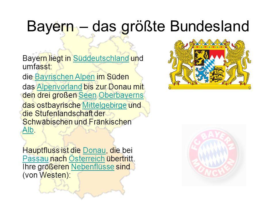 Bayern – das größte Bundesland Bayern liegt in Süddeutschland und umfasst:Süddeutschland die Bayrischen Alpen im SüdenBayrischen Alpen das Alpenvorlan