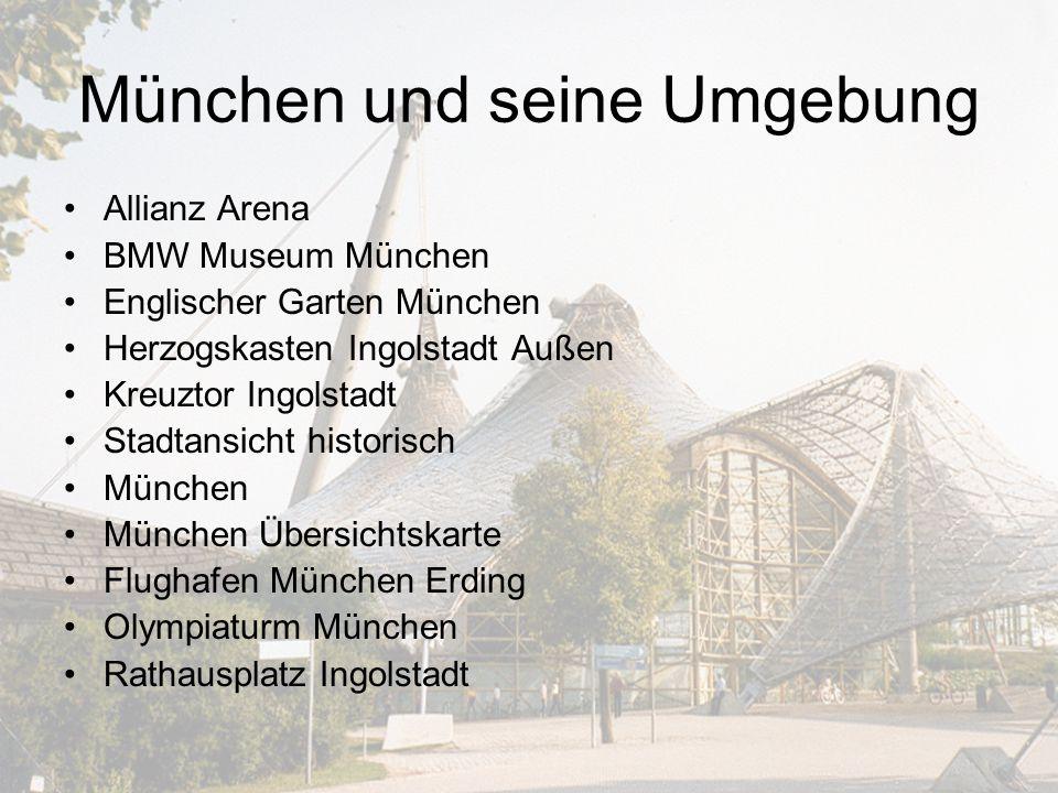 Allianz Arena BMW Museum München Englischer Garten München Herzogskasten Ingolstadt Außen Kreuztor Ingolstadt Stadtansicht historisch München München