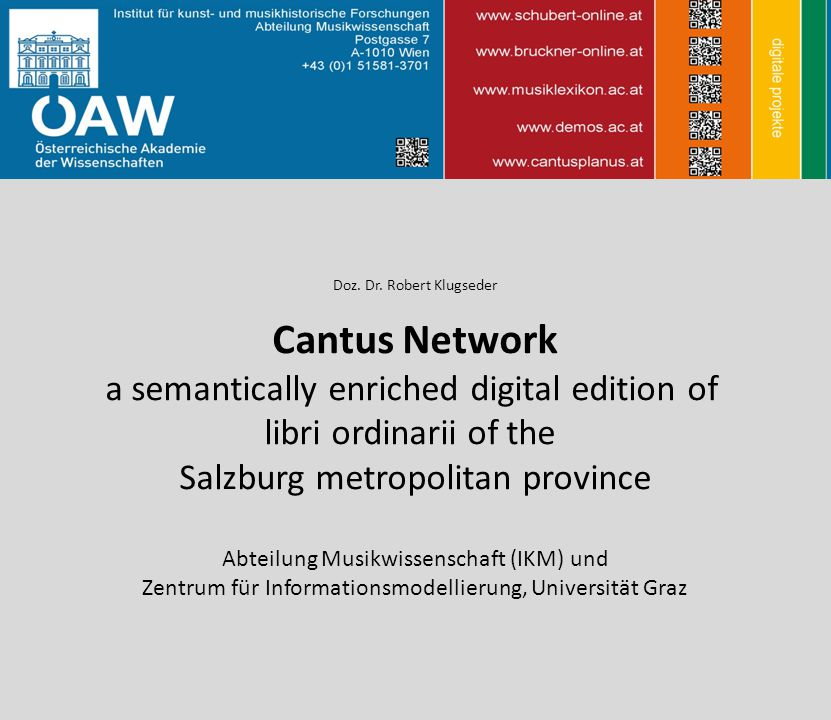 Doz. Dr. Robert Klugseder Cantus Network a semantically enriched digital edition of libri ordinarii of the Salzburg metropolitan province Abteilung Mu