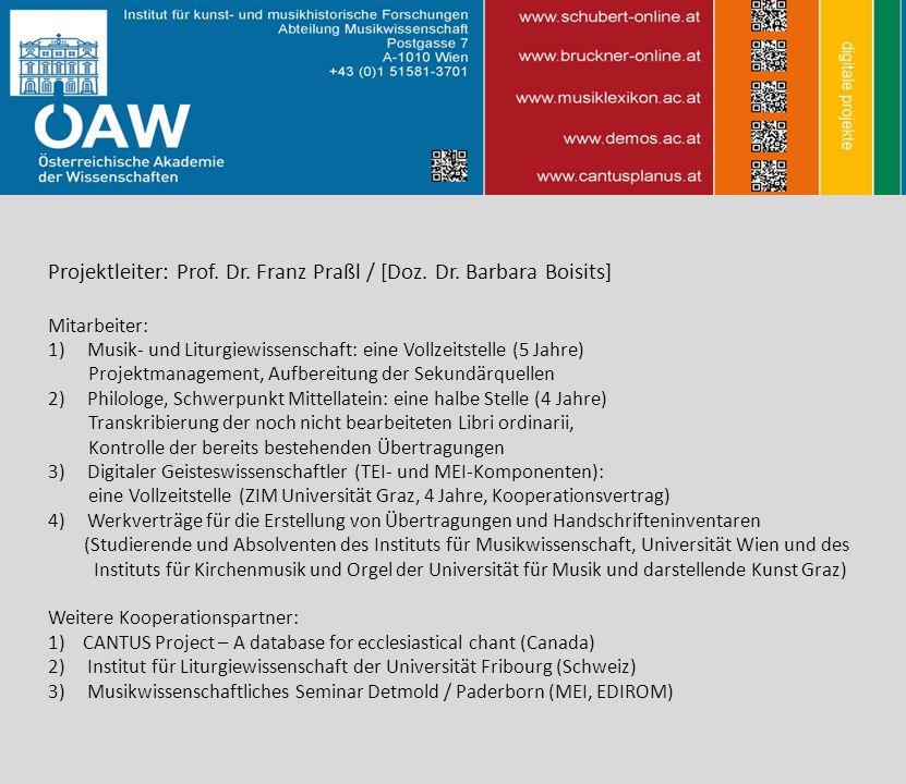 Projektleiter: Prof. Dr. Franz Praßl / [Doz. Dr. Barbara Boisits] Mitarbeiter: 1)Musik- und Liturgiewissenschaft: eine Vollzeitstelle (5 Jahre) Projek