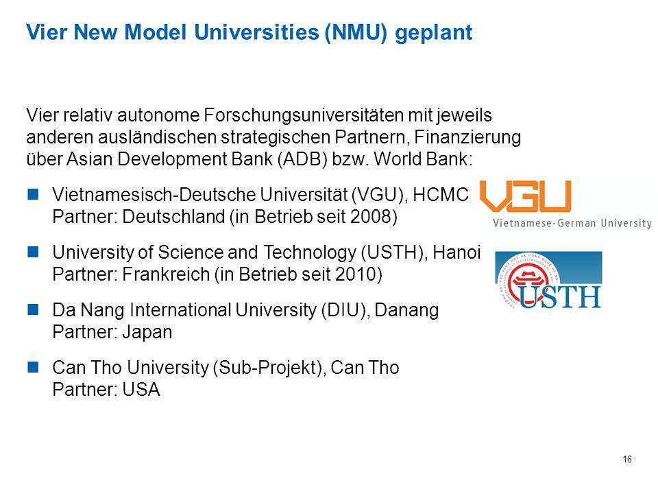 Vier New Model Universities (NMU) geplant 16 Vier relativ autonome Forschungsuniversitäten mit jeweils anderen ausländischen strategischen Partnern, F